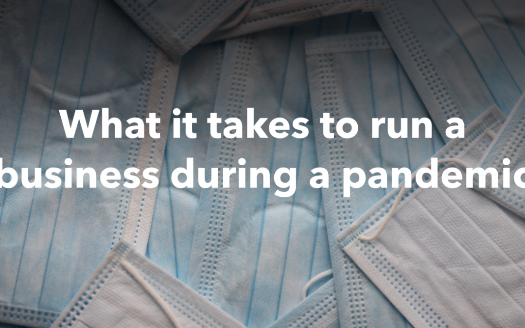 What it takes to run a business during a pandemic